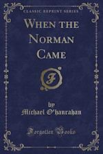 When the Norman Came (Classic Reprint)