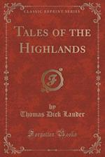 Tales of the Highlands (Classic Reprint)