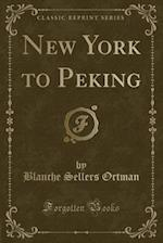 New York to Peking (Classic Reprint) af Blanche Sellers Ortman