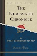 The Numismatic Chronicle, Vol. 2 (Classic Reprint)