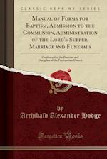 Manual of Forms for Baptism, Admission to the Communion, Administration of the Lord's Supper, Marriage and Funerals