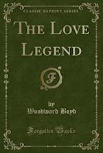 The Love Legend (Classic Reprint) af Woodward Boyd