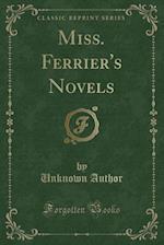 Miss. Ferrier's Novels (Classic Reprint)