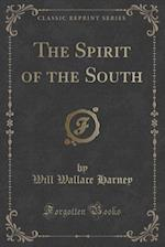 The Spirit of the South (Classic Reprint) af Will Wallace Harney