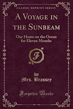 A Voyage in the Sunbeam: Our Home on the Ocean for Eleven Months (Classic Reprint) af Mrs. Brassey