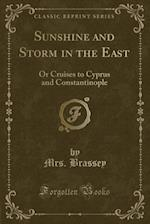 Sunshine and Storm in the East: Or Cruises to Cyprus and Constantinople (Classic Reprint) af Mrs. Brassey