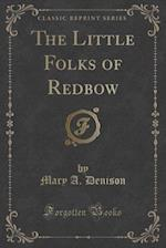 The Little Folks of Redbow (Classic Reprint)