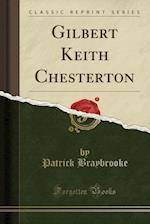 Gilbert Keith Chesterton (Classic Reprint)