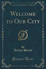Welcome to Our City (Classic Reprint)
