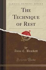 The Technique of Rest (Classic Reprint) af Anna C. Brackett