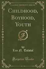 Childhood, Boyhood, Youth (Classic Reprint) af Leo N. Tolstoi