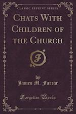 Chats with Children of the Church (Classic Reprint) af James M. Farrar