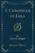 A Chronicle of Jails (Classic Reprint)