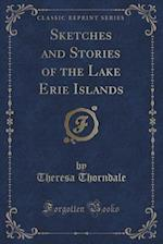 Sketches and Stories of the Lake Erie Islands (Classic Reprint) af Theresa Thorndale