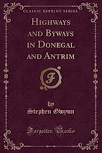 Highways and Byways in Donegal and Antrim (Classic Reprint)