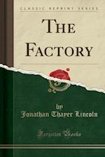 The Factory (Classic Reprint)