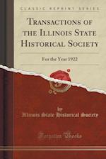 Transactions of the Illinois State Historical Society: For the Year 1922 (Classic Reprint)