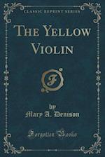 The Yellow Violin (Classic Reprint)