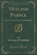 Mud and Purple: Pages From the Diary of a Dublin Man (Classic Reprint)