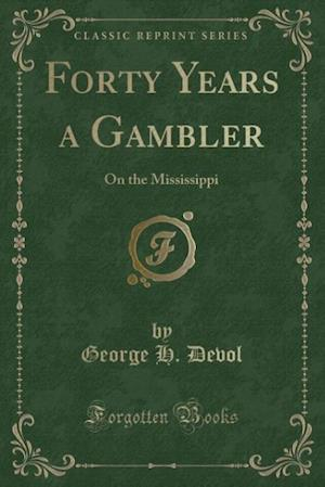 Forty Years a Gambler on the Mississippi (Classic Reprint)