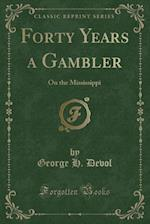 Forty Years a Gambler af George H. Devol