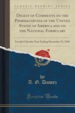 Digest of Comments on the Pharmacopceia of the United States of America and on the National Formulary: For the Calendar Year Ending December 31, 1920 af A. G. Dumez