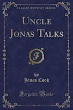 Uncle Jonas Talks (Classic Reprint) af Jonas Cook
