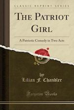 The Patriot Girl af Lilian F. Chandler