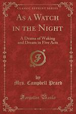 As a Watch in the Night: A Drama of Waking and Dream in Five Acts (Classic Reprint) af Mrs. Campbell Praed