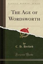 The Age of Wordsworth (Classic Reprint)