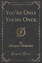 You're Only Young Once (Classic Reprint)