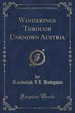 Wanderings Through Unknown Austria (Classic Reprint) af Randolph LL Hodgson