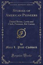 Stories of American Pioneers (Classic Reprint)