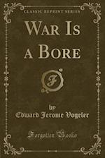 War Is a Bore (Classic Reprint) af Edward Jerome Vogeler