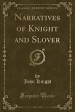 Narratives of Knight and Slover (Classic Reprint)