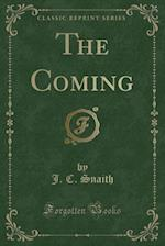 The Coming (Classic Reprint)