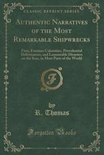 Authentic Narratives of the Most Remarkable Shipwrecks: Fires, Famines Calamities, Providential Deliverances, and Lamentable Disasters on the Seas, in