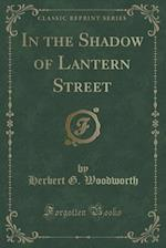 In the Shadow of Lantern Street (Classic Reprint)