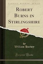 Robert Burns in Stirlingshire (Classic Reprint)