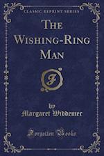 The Wishing-Ring Man (Classic Reprint)