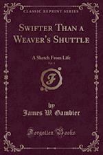 Swifter Than a Weaver's Shuttle, Vol. 3 af James W. Gambier