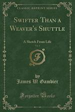 Swifter Than a Weaver's Shuttle, Vol. 1: A Sketch From Life (Classic Reprint) af James W. Gambier