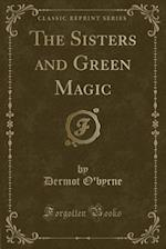The Sisters and Green Magic (Classic Reprint)