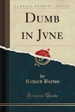 Dumb in Jvne (Classic Reprint)