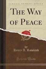 The Way of Peace (Classic Reprint) af Henry a. Rowland