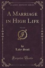 A Marriage in High Life, Vol. 2 of 2 (Classic Reprint)
