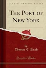 The Port of New York (Classic Reprint) af Thomas E. Rush