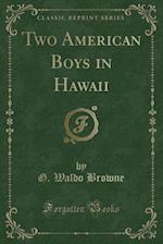 Two American Boys in Hawaii (Classic Reprint)