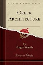 Greek Architecture (Classic Reprint)