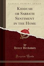 Kiddush or Sabbath Sentiment in the Home (Classic Reprint)